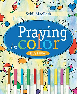 Praying in Color Kids' Edition: Kid's Edition - Macbeth, Sybil