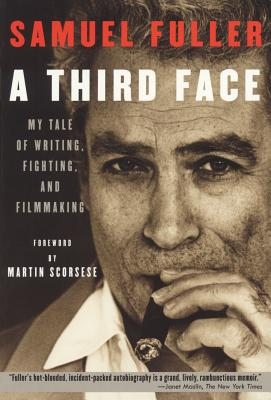 A Third Face: My Tale of Writing, Fighting, and Filmmaking - Fuller, Samuel, and Fuller, Christa Lang, and Rudes, Jerome Henry