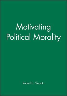 Motivating Political Morality - Goodin, Robert E