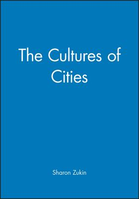 The Cultures of Cities - Zukin, Sharon, Dr.