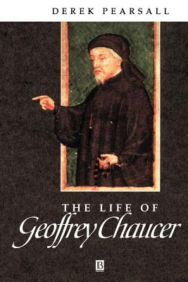 The Life of Geoffrey Chaucer: A Critical Biography - Pearsall, Derek
