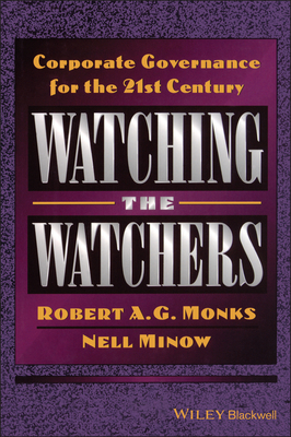 Watching the Watchers: Corporate Goverance for the 21st Century - Monks, Robert, and Minow, Neil, and Minow, Nell