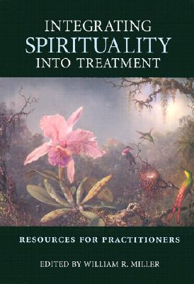 Integrating Spirituality Into Treatment: Resources for Practitioners - Miller, William R (Editor)