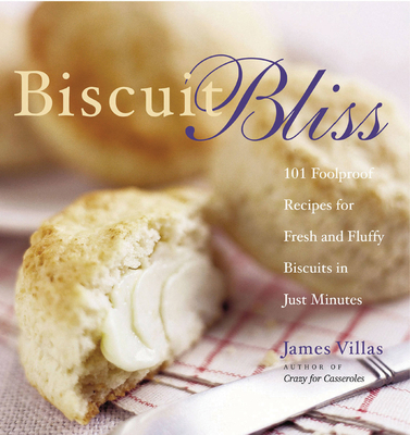 Biscuit Bliss: 101 Foolproof Recipes for Fresh and Fluffy Biscuits in Just Minutes - Villas, James