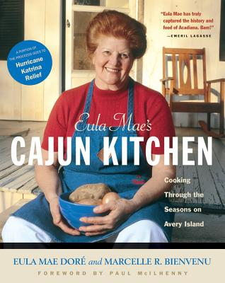 Eula Mae's Cajun Kitchen: Cooking Through the Seasons on Avery Island - Dore, Eula Mae, and Bienvenu, Marcelle, and McIlhenny, Paul (Foreword by)