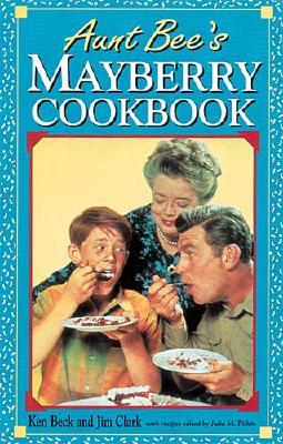 Aunt Bee's Mayberry Cookbook - Clark, Jim A (Introduction by), and Beck, Ken (Introduction by), and Pitkin, Julia M (Editor)