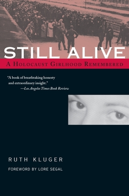 Still Alive: A Holocaust Girlhood Remembered - Kluger, Ruth, and Segal, Lore (Introduction by)