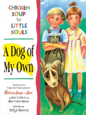 A Dog of My Own: Chicken Soup for Little Souls - Canfield, Jack, and Hansen, Mark Victor