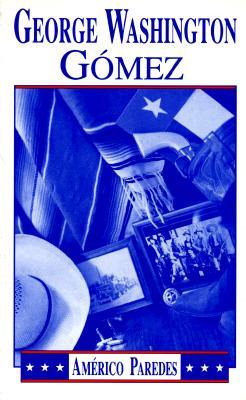 George Washington Gomez: A Mexicotexan Novel - Paredes, Americo