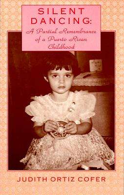 Silent Dancing: A Partial Remembrance of a Puerto Rican Childhood - Cofer, Judith Ortiz