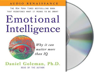 Emotional Intelligence: Why It Can Matter More Than IQ - Goleman, Daniel P, Ph.D. (Read by)