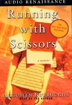Running with Scissors: A Memoir - Burroughs, Augusten (Read by)