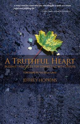 A Truthful Heart: Buddhist Practices for Connecting with Others - Hopkins, Jeffrey, PH.D., and His Holiness the Dalai Lama (Foreword by)
