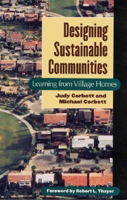 Designing Sustainable Communities: Learning from Village Homes - Corbett, Michael, and Corbett, Judy, and Thayer, Robert L, Jr. (Foreword by)