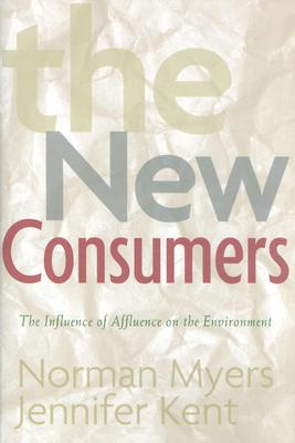 The New Consumers: The Influence of Affluence on the Environment - Myers, Norman, and Kent, Jennifer