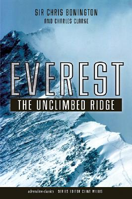 Everest: The Unclimbed Ridge - Bonington, Chris, and Clarke, Charles, and Willis, Clint (Introduction by)