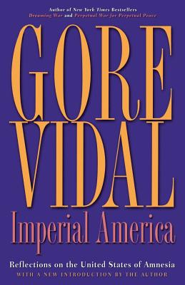 Imperial America: Reflections on the United States of Amnesia - Vidal, Gore