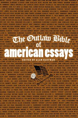 The Outlaw Bible of American Essays - Kaufman, Alan (Editor), and Editors (Editor)