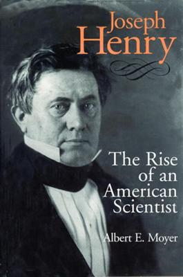 Joseph Henry: The Rise of an Ameican Scientist - Moyer, Albert E