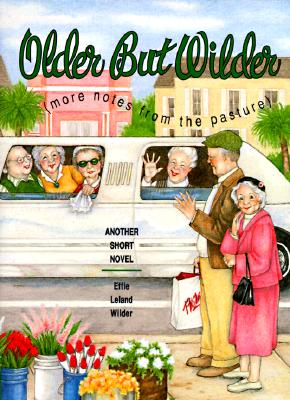 Older But Wilder: More Notes from the Pasture - Wilder, Effie Leland