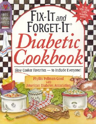 Fix-It and Forget-It Diabetic Cookbook: Slow-Cooker Favorites to Include Everyone! - Good, Phyllis Pellman, and American Diabetes Association