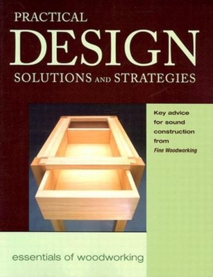 Practical Design Solutions and Strategies - Fine Woodworking