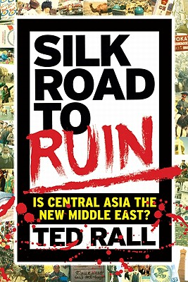 Silk Road to Ruin: Is Central Asia the New Middle East? -