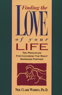 Finding the Love of Your Life - Warren, Neil Clark, Dr.