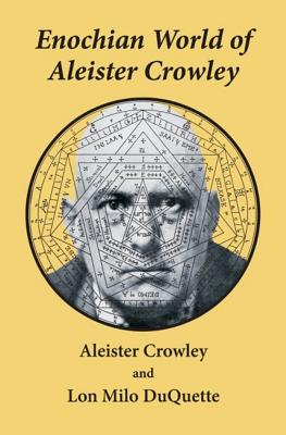 Enochian World of Aleister Crowley: Enochian Sex Magick - Crowley, Aleister, and Hyatt, Christopher S, Ph.D., and DuQuette, Lon Milo