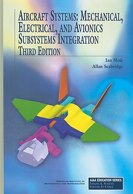 Aircraft Systems: Mechanical, Electrical, and Avionics Subsystems Integration - Moir, Ian, and Seabridge, Allan