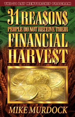 31 Reasons People Do Not Receive Their Financial Harvest - Murdock, Mike, Dr.