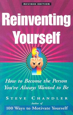 Reinventing Yourself: How to Become the Person You've Always Wanted to Be - Chandler, Steve