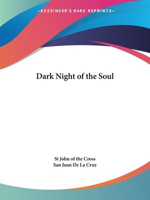 Dark Night of the Soul - Saint John of the Cross, and St John of the Cross, and San Juan De La Cruz