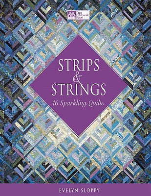 Strips & Strings: 16 Sparkling Quilts - Sloppy, Evelyn
