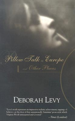 Pillow Talk in Europe and Other Places - Levy, Deborah
