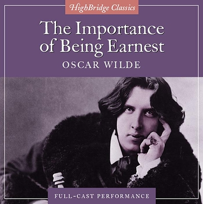 The Importance of Being Earnest - Wilde, Oscar, and Wright, Richard Bruce, and Cast Ensemble (Performed by)