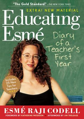 Educating Esme: Diary of a Teacher's First Year - Codell, Esme Raji, and Trelease, Jim (Afterword by), and Paterson, Katherine (Foreword by)