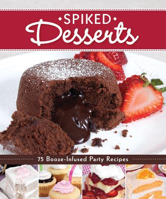 Spiked Desserts: 75 Booze-Infused Party Recipes - Fox Chapel Publishing (Creator)