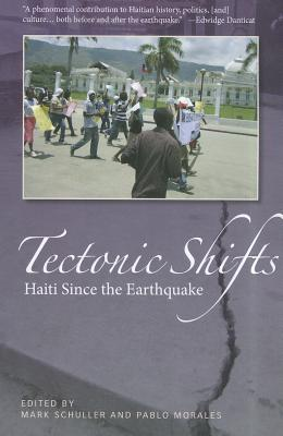 Tectonic Shifts: Haiti After the Earthquake - Schuller, Mark (Editor), and Morales, Pablo (Editor)