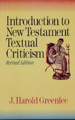 Introduction to New Testament Textual Criticism - Greenlee, Jacob Harold, Dr.