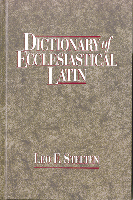 Dictionary of Ecclesiastical Latin - Stelten, Leo F