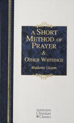 A Short Method of Prayer & Spiritual Torrents - Guyon, Madame