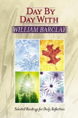 Day by Day with William Barclay: Selected Readings for Daily Reflection - Barclay, William
