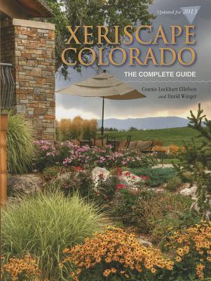 Xeriscape Colorado: The Complete Guide - Ellefson, Connie Lockhart, and Winger, David