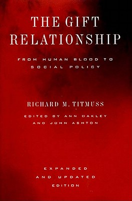 The Gift Relationship: From Human Blood to Social Policy - Titmuss, Richard M, and Oakley, Ann, Professor (Editor), and Ashton, John (Editor)