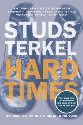 Hard Times: An Oral History of Great Depression - Terkel, Studs