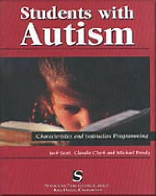 Students with Autism: Characteristics and Instruction Programming - Scott, Jack, and Brady, Michael P, and Clark, Claudia