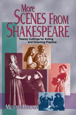 More Scenes from Shakespeare: Twenty Cuttings for Acting and Directing Practice - Wilson, Michael (Editor)