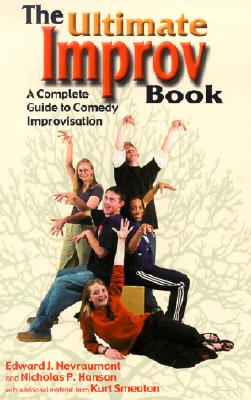 The Ultimate Improv Book: A Complete Guide to Comedy Improvisation - Nevraumont, Edward J, and Smeaton, Kurt (Contributions by), and Hanson, Nicholas P