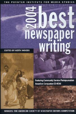 Best Newspaper Writing: Winners: The American Society of Newspaper Editors Competition - Woods, Keith, Professor